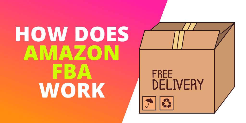 How Does Amazon FBA Work? [GUIDE – UPDATED 2019]