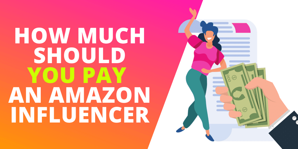 How Much Should You Pay An Amazon Influencer? [GUIDE]