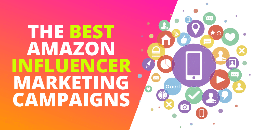The Best Amazon Influencer Marketing Campaigns [GUIDE & EXAMPLES]