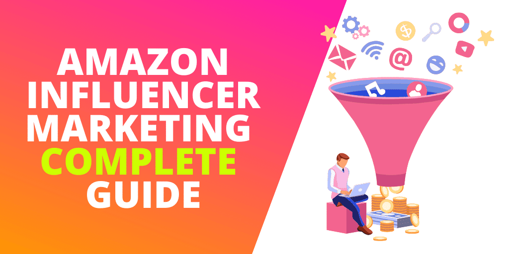 Amazon Influencer Marketing The COMPLETE Guide